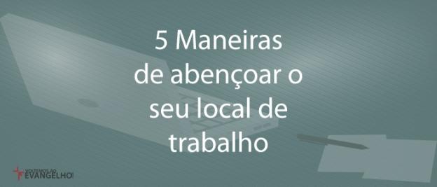 5ManeirasDeAbencoarOSeuLocalDeTrabalho